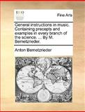 General Instructions in Music Containing Precepts and Examples in Every Branch of the Science by M Bemetzrieder, Anton Bemetzrieder, 1140895583