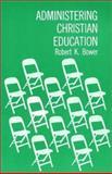 Administering Christian Education, Robert K. Bower, 0802815596