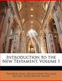 Introduction to the New Testament, Theodor Zahn and Melancthon Williams Jacobus, 1148705597