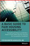 A Basic Guide to Fair Housing Accessibility : Everything Architects and Builders Need to Know about the Fair Housing Act Accessibility Guidelines, Steven Winter Associates, Inc. Staff, 0471395595