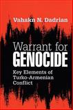 Warrant for Genocide : Key Elements of Turko-Armenian Conflict, Dadrian, Vahakn N. and Dadrian, Vahakn, 0765805596