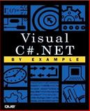 Visual C#.NET by Example, Eliason, Alan L. and Malarkey, Ryan, 0789725592