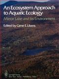 An Ecosystem Approach to Aquatic Ecology : Mirror Lake and Its Environment, , 1461385598