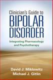 Clinician's Guide to Bipolar Disorder : Integrating Pharmacology and Psychotherapy, Miklowitz, David J. and Gitlin, Michael J., 1462515592