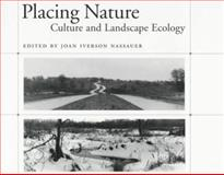 Placing Nature : Culture and Landscape Ecology, Nassauer, Joan and Faust, Christa, 1559635592