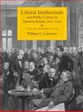 Liberal Intellectuals and Public Culture in Modern Britain, 1815-1914 : Making Words Flesh, Lubenow, William C., 1843835592