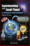 Experimenting on a Small Planet : A Scholarly Entertainment, Hay, William W., 3642285597