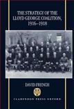 The Strategy of the Lloyd George Coalition, 1916-1918, David French, 0198205597