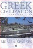 Greek Civilization : An Introduction, Sparkes, Brian A., 0631205594