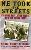 We Took the Streets : Fighting for Latino Rights with the Young Lords, Melendez, Miguel, 081353559X