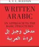 Written Arabic : An Approach to the Basic Structures, Beeston, A. F. L., 052109559X