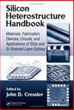 Silicon Heterostructure Handbook : Materials, Fabrication, Devices, Circuits and Applications of Sige and Si Strained-Layer Epitaxy, , 0849335590