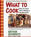 What to Cook When You Think There's Nothing in the House to Eat, Arthur Schwartz, 0060955597