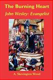 The Burning Heart, John Wesley : Evangelist, Wood, A., 0977655598