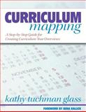 Curriculum Mapping : A Step-by-Step Guide for Creating Curriculum Year Overviews, Glass, Kathy Tuchman, 1412915597