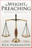The Weight of Preaching, Rick Harrington, 1462725597