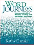 Word Journeys : Assessment-Guided Phonics, Spelling, and Vocabulary Instruction, Ganske, Kathy, 1572305592
