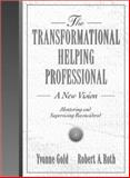 The Transformational Helping Profession : A New Vision, Gold, Yvonne and Roth, Robert A., 0205195598