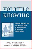 Volatile Knowing : Parents, Teachers, and the Censored Story of Accountability in Public Schools, Tollefson, Kaia, 0739115596