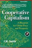 Cooperative Capitalism : A Blueprint for Global Peace and Prosperity, Smith, J. W., 0975355597