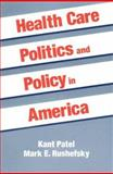 Health Care Politics and Policy in America, Patel, Kant and Rushefsky, Mark E., 1563245590
