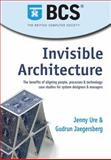 Invisible Architecture : The Benefits of Aligning People, Processes and Technology: Case Studies for System Designers and Managers, Ure, Jenny and Jaegersberg, Gudrun, 190250559X