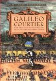 Galileo, Courtier : The Practice of Science in the Culture of Absolutism, Biagioli, Mario, 0226045595