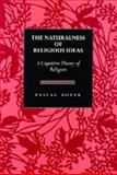 The Naturalness of Religious Ideas - A Cognitive Theory of Religion, Boyer, Pascal, 0520075595