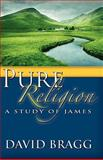 Pure Religion : A Study of James, Bragg, David, 0892255595