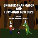 Greater-Than Gator and Less-Than Lovebird, Rachel Warren-Stauffer, 1462635598
