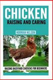 Chicken Raising and Caring, Norman Nelson, 1493795597