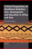 Critical Perspectives on Neoliberal Globalization, Development and Education in Africa and Asi, , 9460915590