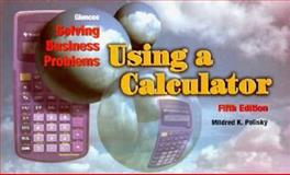 Using a Calculator : Solving Business Problems, Polisky, Mildred K., 0028025598