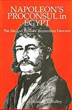 Napoleon's Proconsul in Egypt : The Life and Times of Bernardino Drovetti, Ridley, Ronald T., 0948695595