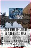 STILL WATERS: Legend of the White Wolf, Mark Taylor, 1492175595