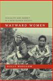Wayward Women : Sexuality and Agency in a New Guinea Society, Wardlow, Holly, 0520245601