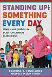 Standing up for Something Every Day : Ethics and Justice in Early Childhood Classrooms, Fennimore, Beatrice S. and Celia Genishi, 0807755605