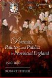 Portraits, Painters, and Publics in Provincial England, 1540-1640, Tittler, Robert, 0199585601