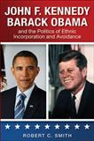 John F. Kennedy Barack Obama and the Politics of Ethnic Incorporation and Avoidance