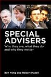 Special Advisers : Who They Are, What They Do and Why They Matter, Yong, Ben and Hazell, Robert, 1849465606