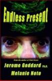 Endless Present, Goddard, Jerome and Noto, Melanie, 1932695605