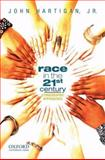 Race in the 21st Century : Ethnographic Approaches, Hartigan, John, Jr., 0195375602