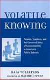 Volatile Knowing : Parents, Teachers, and the Censored Story of Accountability in America's Public Schools, Tollefson, Kaia, 073911560X
