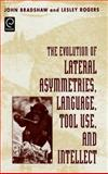 The Evolution of Lateral Asymmetries, Language, Tool Use, and Intellect, Bradshaw, John and Rogers, Lesley, 0121245608