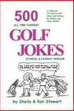 500 All Time Funniest Golf Jokes : Stories and Fairway Wisdom, Stewart, Sheila and Stewart, Ron, 0965685608