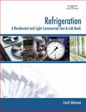 Refrigeration : A Residential and Light Commercial Text and Lab Book, Johnson, Cecil, 1418005606
