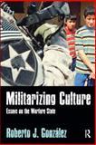 Militarizing Culture : Essays on the Warfare State, Gonzalez, Roberto J., 1598745603