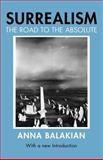 Surrealism : The Road to the Absolute, Balakian, Anna A., 0226035603
