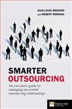 Smarter Outsourcing : An Executive Guide Understanding, Planning and Exploiting Successful Outsourcing Reltionships, Bravard, Jean-Louis and Morgan, Robert, 0273705601