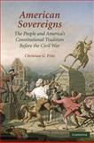 American Sovereigns : The People and America's Constitutional Tradition Before the Civil War, Fritz, Christian G., 052112560X
